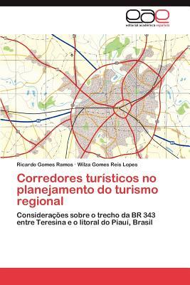 Corredores Turisticos No Planejamento Do Turismo Regional - Gomes Ramos, Ricardo, and Reis Lopes, Wilza Gomes