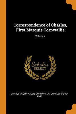 Correspondence of Charles, First Marquis Cornwallis; Volume 2 - Cornwallis, Charles Cornwallis, and Ross, Charles Derek