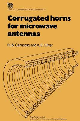 Corrugated Horns for Microwave Antennas - Clarricoats, P J B, and Olver, A D