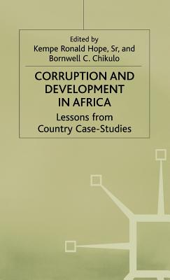Corruption and Development in Africa: Lessons from Country Case Studies - Hope, Kempe Ronald, Dr., Sr. (Editor), and Chikulo, Bornwell C. (Editor)