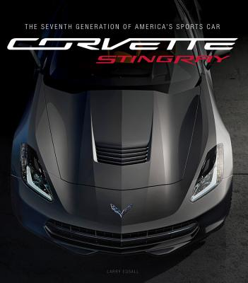 Corvette Stingray: The Seventh Generation of America's Sports Car - Edsall, Larry