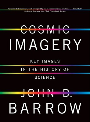 Cosmic Imagery: Key Images in the History of Science - Barrow, John D