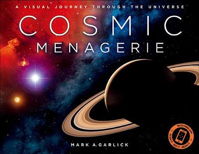 Cosmic Menagerie: A Visual Journey Through the Universe - Garlick, Mark A, Ph.D.