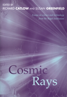 Cosmic Rays: Essays on Science and Technology from Royal Institution - Catlow, Richard (Editor)