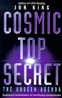 Cosmic Top Secret: The Unseen Agenda - King, Jon
