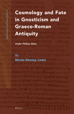 Cosmology and Fate in Gnosticism and Graeco-Roman Antiquity: Under Pitiless Skies - Denzey, Nicola F