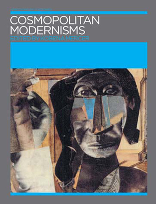 Cosmopolitan Modernisms - Mercer, Kobena (Editor), and Mercer, Kobena (Contributions by), and Mitter, Partha (Contributions by)