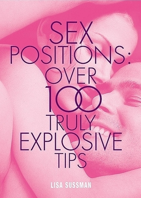 """Cosmopolitan"": Sex Positions - Over 100 Truly Explosive Tips - Sussman, Lisa"