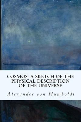Cosmos: A Sketch of the Physical Description of the Universe - Von Humboldt, Alexander, and Otte, E C (Translated by)