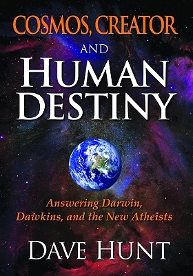 Cosmos, Creator and Human Destiny: Answering Darwin, Dawkins, and the New Atheists - Hunt, Dave