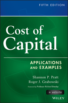 Cost of Capital: Applications and Examples - Pratt, Shannon P, and Grabowski, Roger J, and Brealey, Richard (Foreword by)