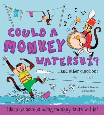 Could a Monkey Waterski?: Hilarious Scenes Bring Monkey Facts to Life! - De La Bedoyere, Camilla