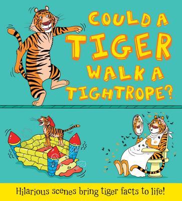 Could a Tiger Walk a Tightrope?: Hilarious Scenes Bring Tiger Facts to Life - De La Bedoyere, Camilla