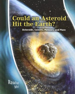 Could an Asteroid Hit the Earth?: Asteroids, Comets, Meteors, and More - Mist, Rosalind