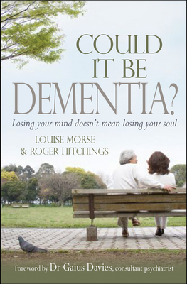 Could it be Dementia?: Losing your mind doesn't mean losing your soul - Morse, Louise