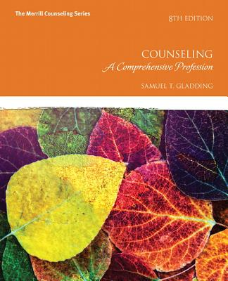 Counseling: A Comprehensive Profession - Gladding, Samuel