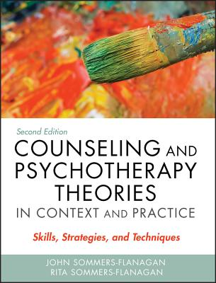 Counseling and Psychotherapy Theories in Context and Practice, with Video Resource Center: Skills, Strategies, and Techniques - Sommers-Flanagan, John