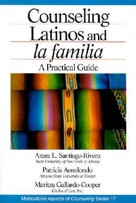 Counseling Latinos and La Familia: A Practical Guide - Santiago-Rivera, Azara L, and Pedersen, Paul B, Dr. (Introduction by), and Arredondo, Patricia
