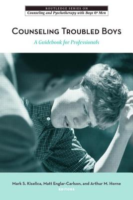 Counseling Troubled Boys: A Guidebook for Professionals - Kiselica, Mark S, Dr. (Editor)