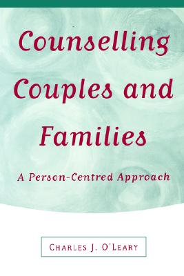 Counselling Couples and Families: A Person-Centred Approach - O'Leary, Charles J