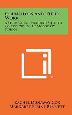 Counselors and Their Work: A Study of One Hundred Selected Counselors in the Secondary School - Cox, Rachel Dunaway, and Bennett, Margaret Elaine (Foreword by), and Corre, Mary P (Foreword by)