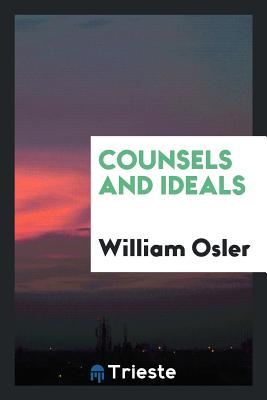 Counsels and Ideals - Osler, William, Sir
