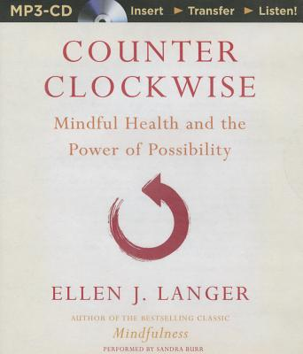 Counterclockwise: Mindful Health and the Power of Possibility - Langer, Ellen J.