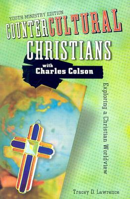 Countercultural Christians: Exploring a Christian Worldview - Lawrence, Tracey D, and Colson, Charles W