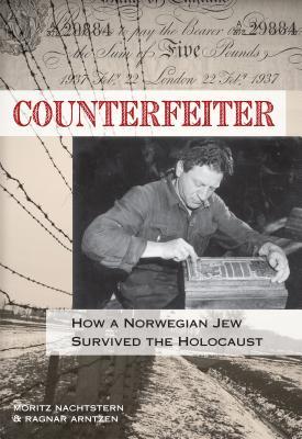 Counterfeiter: How a Norwegian Jew Survived the Holocaust - Nachtstern, Moritz, and Arntzen, Ragnar