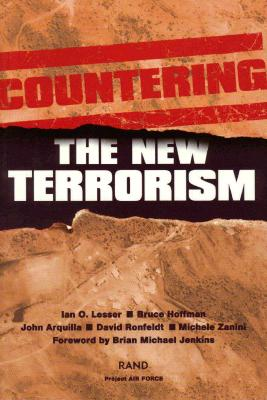 Countering the New Terrorism - Lesser, Ian O, and Hoffman, Bruce, Professor, and Arquilla, John