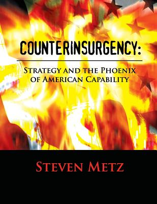 Counterinsurgency: Strategy and the Phoenix of American Capability - Metz, Steven