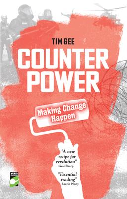 Counterpower: Making Change Happen - Gee, Tim