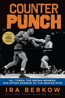 Counterpunch: Ali, Tyson, the Brown Bomber, & Other Stories of the Boxing Ring - Berkow, Ira, and Schaap, Jeremy (Foreword by)