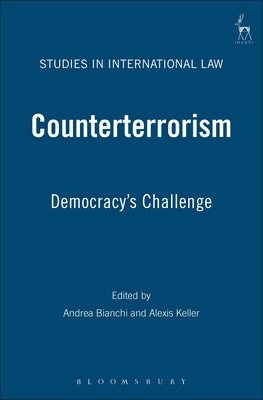 Counterterrorism: Democracy's Challenge - Bianchi, Andrea (Editor), and Keller, Alexis (Editor)