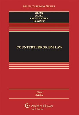 Counterterrorism Law - Dycus, Stephen, and Banks, William C, and Raven-Hansen, Peter