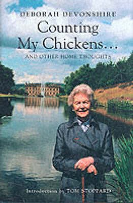 Counting My Chickens: And Other Home Thoughts - Devonshire, Deborah, and Stoppard, Tom (Introduction by)