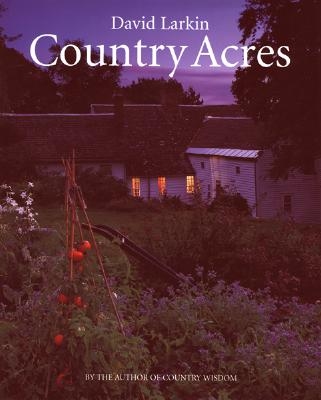 Country Acres: Country Wisdom for the Working Landscape - Larkin, David