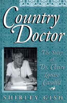 Country Doctor - Gish, Shirley, and Caudill, Claire E, and Halbleib, Susie