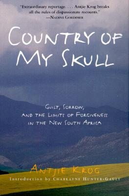 Country of My Skull: Guilt, Sorrow, and the Limits of Forgiveness in the New South Africa - Krog, Antjie