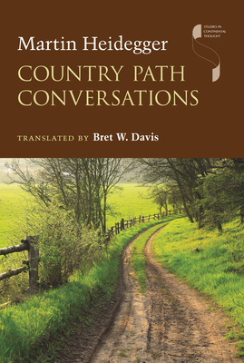 Country Path Conversations - Heidegger, Martin, and Davis, Bret W (Translated by)