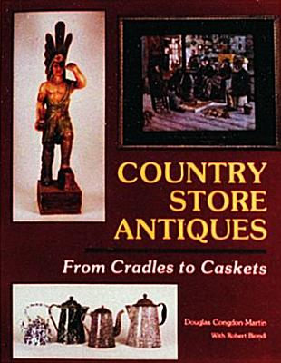 Country Store Antiques: From Cradles to Caskets - Congdon-Martin, Douglas