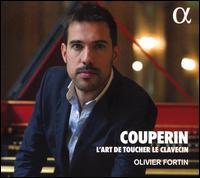 Couperin: L'Art de Toucher le Clavecin - Olivier Fortin (harpsichord)