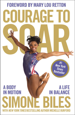 Courage to Soar: A Body in Motion, A Life in Balance - Biles, Simone, and Burford, Michelle, and Retton, Mary Lou (Foreword by)
