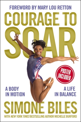 Courage to Soar: A Body in Motion, a Life in Balance - Biles, Simone