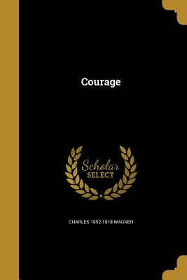Courage - Wagner, Charles 1852-1918