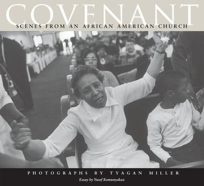 Covenant: Scenes from an African American Church - Miller, Tyagan (Photographer), and Komunyakaa, Yusef