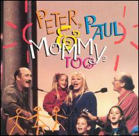 Peter, Paul & Mommy, Too - Peter, Paul and Mary