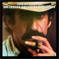 Time in a Bottle/Greatest Love Songs - Jim Croce
