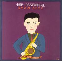 The Essential Stan Getz: The Getz Songbook - Stan Getz