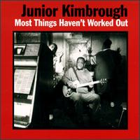 Most Things Haven't Worked Out - Junior Kimbrough